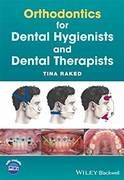 ORTHODONTICS FOR DENTAL HYGIENISTS AND DENTAL THERAPISTS - Raked